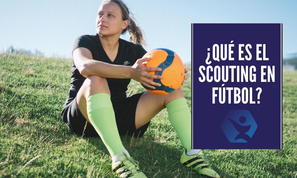 ¿Qué es el scouting fútbol en el alto rendimiento?