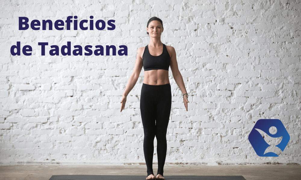 ¿Cuáles son los beneficios de la postura Tadasana en yoga?